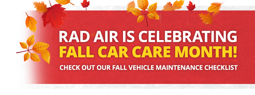 Rad Air is Celebrating Fall Car Care Month! Check Out Our Fall Vehicle Maintenance Checklist